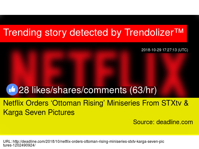 Netflix Orders 8216ottoman Rising8217 Miniseries From Stxtv
